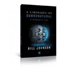 A liberação do sobrenatural bill johnson livro ed vida