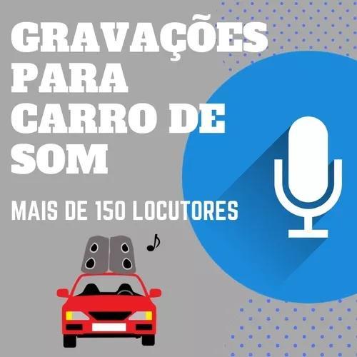 Gravações para carro de som - 150 locutores