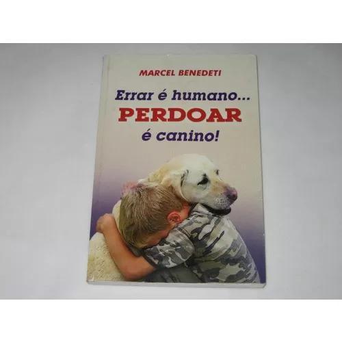 Errar é humano...perdoar é canino! - marcel benedeti -