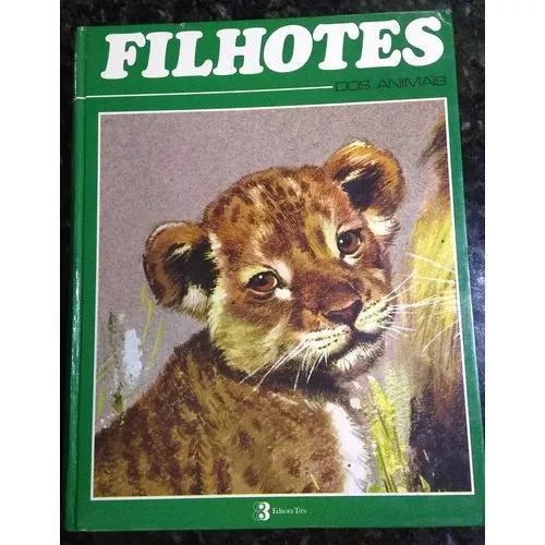 Livro Raro Filhotes Dos Animais 1972 Editora Três Capa Dura