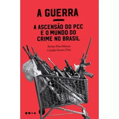 A guerra - a ascensão do pcc e o mundo do crime no brasil