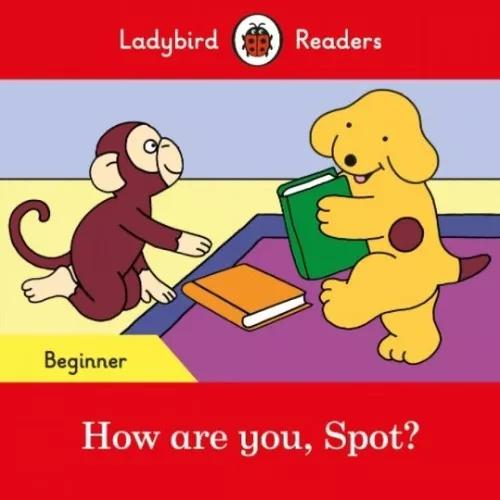 How are you, spot? - ladybird readers - level beginner - boo