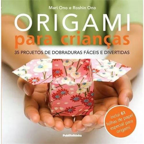Origami Para Crianças - 35 Projetos De Dobraduras Faceis E