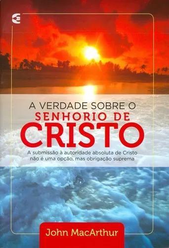 Livro john macarthur - a verdade sobre o senhorio d/cristo