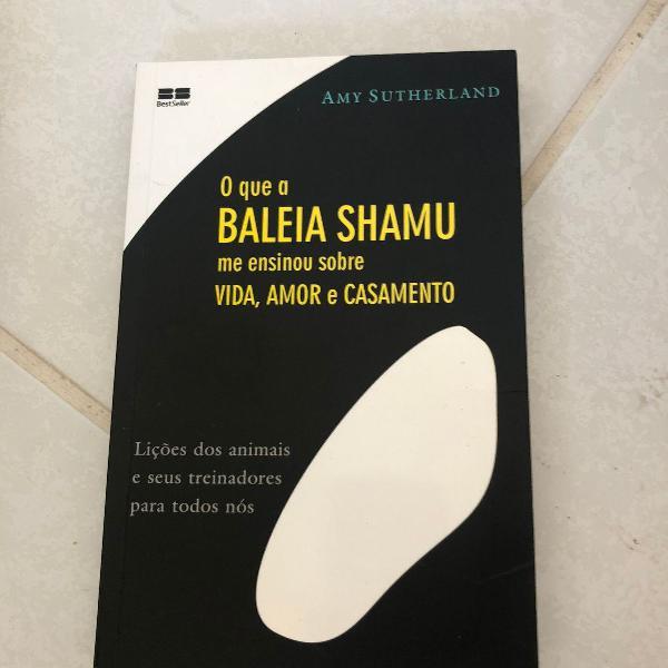 Livro o que a baleia shamu me ensinou sobre vida, amor e