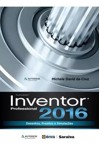 Autodesk Inventor Profissional 2016 - Desenhos, Projetos E