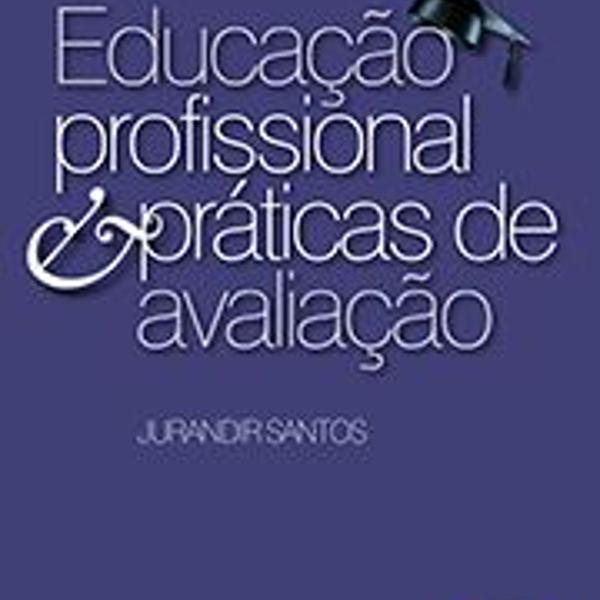 Educação profissional & práticas de avaliação -