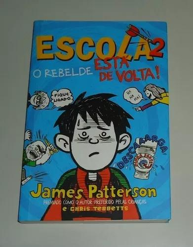 Livro: escola 2: o rebelde está de volta! - james patterson