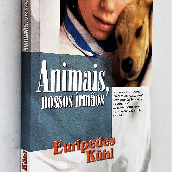 Animais, nossos irmãos - euripedes kühl