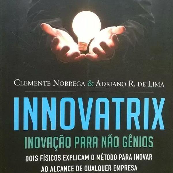 Livro innovatrix - inovação para não gênios