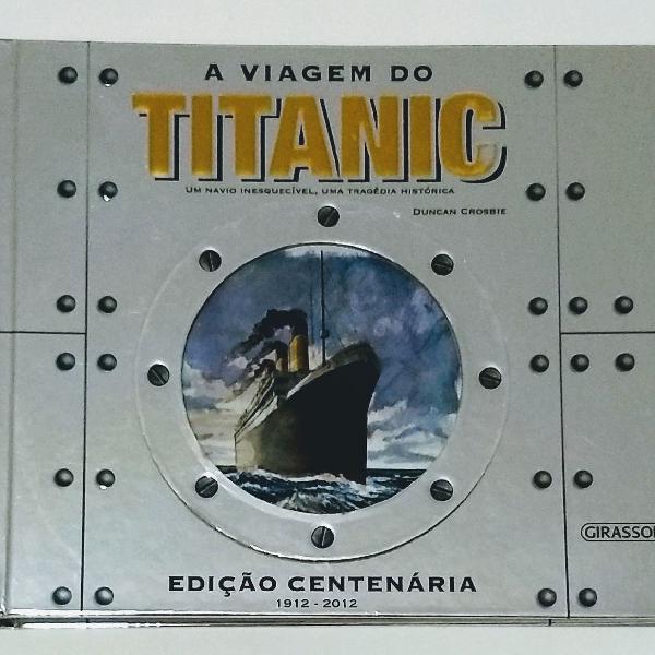 A viagem do titanic : um navio inesquecível ed. centenária