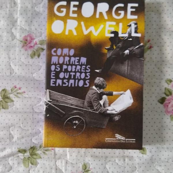 como morrem os pobres e outros ensaios - george orwell