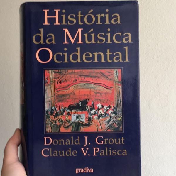 Livro história da música ocidental - donald grout e claude