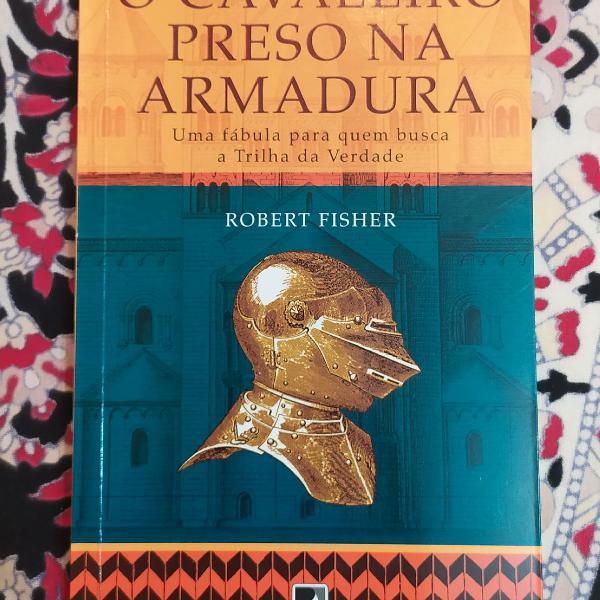 Livro o cavaleiro preso na armadura: uma fábula para quem