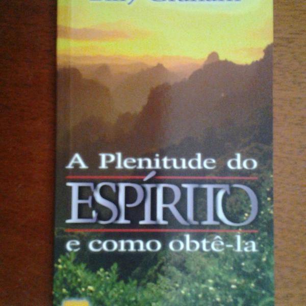 A plenitude do espírito e como obtê-la - billy graham