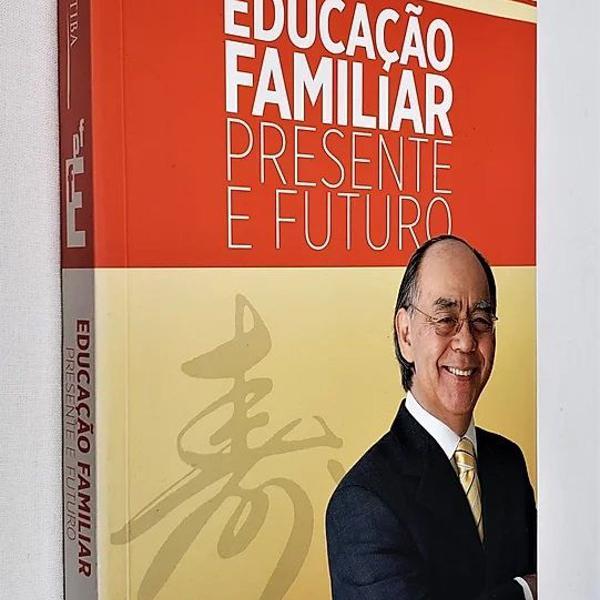 Educação familiar - presente e futuro - 3ª edição -
