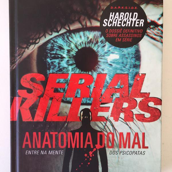 Serial killers - anatomia do mal - harold schechter