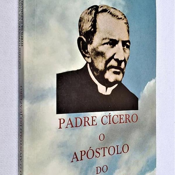 Padre cícero o apóstolo do juazeiro - 2ª edição -