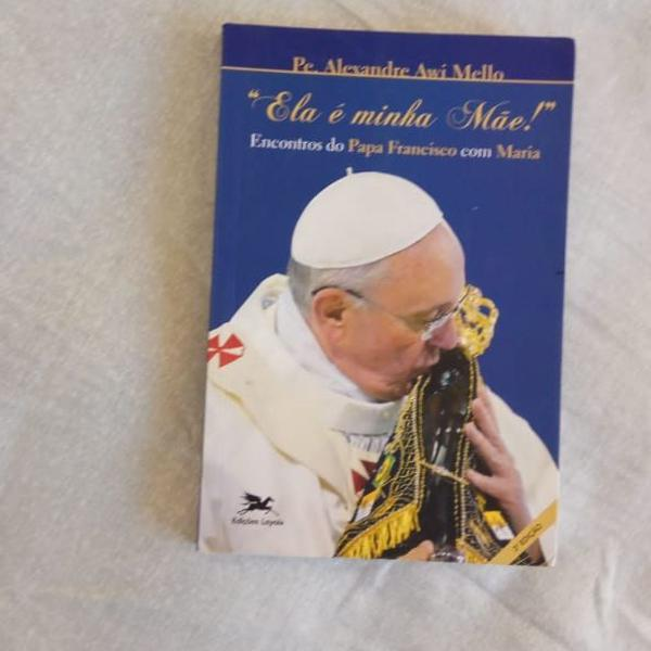 """Livro """"ela é minha mãe!"""": encontros do papa francisco com"""